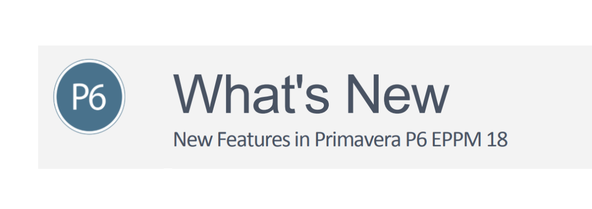 Oracle releases Primavera P6 version 18.8 - What's New in this version